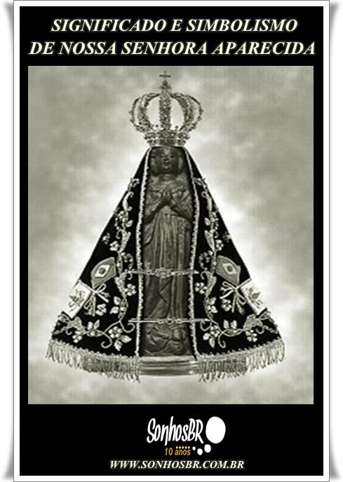 Significado e Simbolismo de Nossa Senhora Aparecida 0c678669b0
